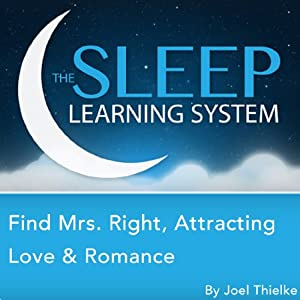 Find Mrs. Right, Attracting Love and Romance with Hypnosis, Meditation, Relaxation, and Affirmations Audiobook