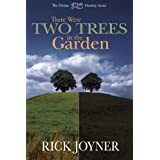 There Were Two Trees in the Garden (The Divine Destiny Series) ~ Rick Joyner