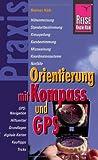 Reise Know-How Praxis: Orientierung mit Kompass und GPS: RatgebermitvielenpraxisnahenTippsundInformationen (Sachbuch)
