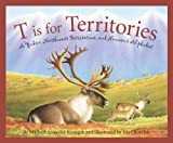 T Is for Territories: A Yukon, Northwest Territories, and Nunavut Alphabet (Discover Canada) Michael Arvaarluk Kusugak