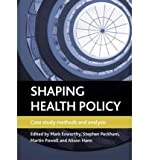 img - for [(Shaping Health Policy: Case Study Methods and Analysis)] [Author: Mark Exworthy] published on (October, 2011) book / textbook / text book