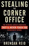 Stealing the Corner Office: The Winning Career Strategies Theyll Never Teach You in Business School