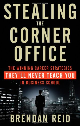 Stealing the Corner Office: The Winning Career Strategies They'll Never Teach You in Business School PDF