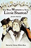 You Want Women to Vote, Lizzie Stanton?�� [YOU WANT WOMEN TO VOTE LIZZIE] [Paperback]