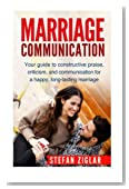 Marriage Communication:  Your Guide to constructive praise, criticism, and communication for a happy, long-lasting marriage!