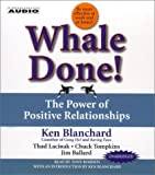 Whale Done! : The Power of Positive Relationships By Ken Blanchard(A) [Audiobook]