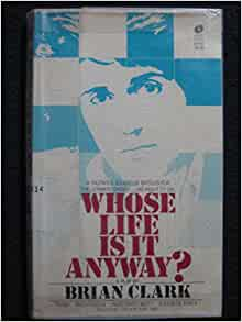 whose life is it anyway brian clark Brian clark was born on june 3, 1932 in bournemouth, england he is known for  his work on telford's change (1979), whose life is it anyway (1981) and a.