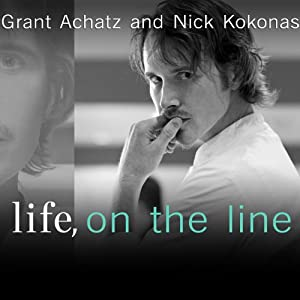Life, on the Line: A Chef's Story of Chasing Greatness, Facing Death, and Redefining the Way We Eat | [Grant Achatz, Nick Kokonas]