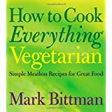 How to Cook Everything Vegetarian: Simple Meatless Recipes for Great Foodby Mark Bittman