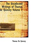 The Uncollected Writings of Thomas de Quincey: Volume 1 (0554350432) by De Quincey, Thomas