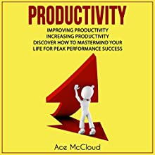 Productivity: Improving Productivity: Increasing Productivity: Discover How to Mastermind Your Life for Peak Performance Success Audiobook by Ace McCloud Narrated by Joshua Mackey