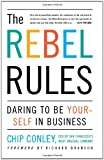 The Rebel Rules: Daring to be Yourself in Business (0684865165) by Conley, Chip