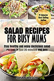 Salad Cookbook Vegetarian: Salad Recipes for Busy Mums: Stay Healthy & Enjoy Delicious Salad Recipes in Just 20 minutes