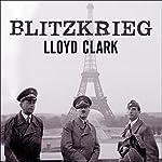 Blitzkrieg: Myth, Reality, and Hitler's Lightning War: France 1940 | Lloyd Clark