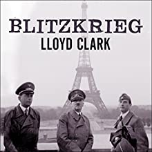 Blitzkrieg: Myth, Reality, and Hitler's Lightning War: France 1940 Audiobook by Lloyd Clark Narrated by Shaun Grindell