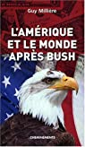 Amerique et le Monde Apr�s Bush (l') par Milli�re
