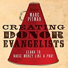 Creating Donor Evangelists (       UNABRIDGED) by Marc Pitman Narrated by Marc A. Pitman