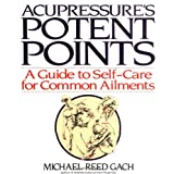 Acupressure's Potent Points: A Guide to Self-Care for Common Ailmentsby Michael Reed Gach