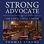 Strong Advocate: The Life of a Trial Lawyer | Thomas Strong