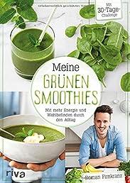 Meine grünen Smoothies: Mit mehr Energie und Wohlbefinden durch den Alltag