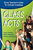 Class Acts; Every Teachers Guide To Activate Learning, 2nd ed.