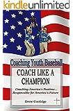 Coaching Youth Baseball: COACH LIKE A CHAMPION (Coaching Baseball)