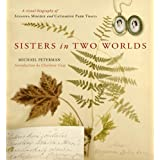 Sisters in Two Worlds: A Visual Biography of Susanna Moodie and Catharine Parr Traillby Michael Peterman
