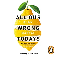 All Our Wrong Todays Audiobook by Elan Mastai Narrated by Elan Mastai