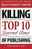 Killing the Top Ten Sacred Cows of Publishing (WMG Writer's Guide) (Volume 5)