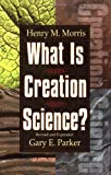 What Is Creation Science? (0890510814) by Henry M. Morris