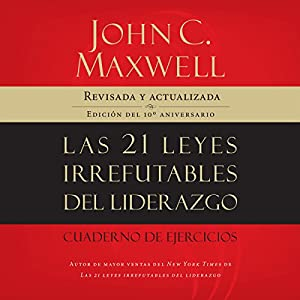 Las 21 Leyes Irrefutables Del Liderazgo [The 21 Irrefutable Laws of Leadership] Audiobook