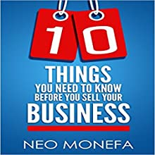 10 Things You Need to Know Before You Sell Your Business (       UNABRIDGED) by Neo Monefa Narrated by Korbid Thompson