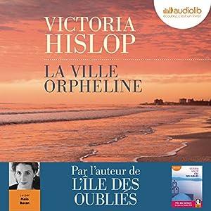 La ville orpheline | Livre audio Auteur(s) : Victoria Hislop Narrateur(s) : Maia Baran