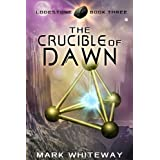 The Crucible of Dawn (Science Fiction Adventure) (Lodestone Book 3) (English Edition)di Mark Whiteway