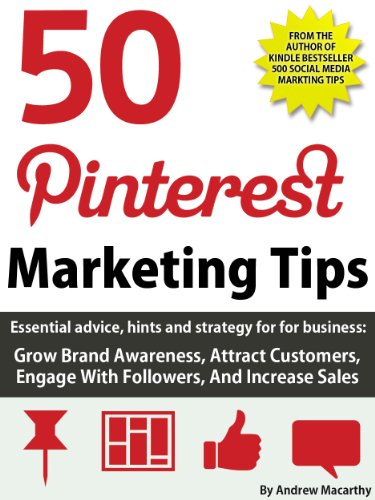 50 Pinterest Marketing Tips: How to Use Pinterest For Business to Attract Customers, Engage With Followers, And Increase Sales