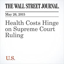 Health Costs Hinge on Supreme Court Ruling (       UNABRIDGED) by Stephanie Armour Narrated by Ken Borgers