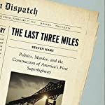 The Last Three Miles: Politics, Murder and the Construction of America's First Superhighway | Steven Hart