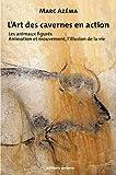 echange, troc Marc Azéma - L'art des cavernes en action : Tome 2 : les animaux figurés, Animation et mouvement, l'illusion de la vie