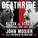 Deathride: Hitler vs. Stalin: The Eastern Front, 1941-1945 (       UNABRIDGED) by John Mosier Narrated by Michael Prichard