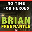No Time for Heroes (       UNABRIDGED) by Brian Freemantle Narrated by P. J. Ochlan