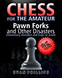 Chess for The Amateur: Pawn Forks and other Disasters (Chess Examples)