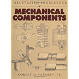 Illustrated Sourcebook of Mechanical Components ~ Robert Parmley