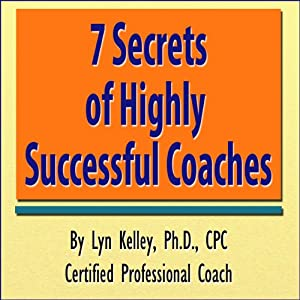 7 Secrets of Highly Successful Coaches | [Lyn Kelley]