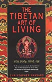 img - for The Tibetan Art of Living: Wise Body, Mind, Life [Paperback] [2003] Christopher Hansard book / textbook / text book