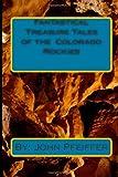 Fantastical Treasure Tales of the Colorado Rockies