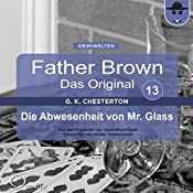 Die Abwesenheit von Mr. Glass (Father Brown - Das Original 13) | Gilbert Keith Chesterton