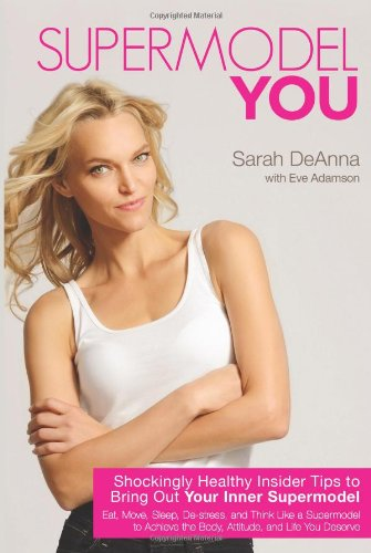 Supermodel You: Shockingly Healthy Insider Tips To Bring Out Your Inner Supermodel