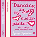 Confessions of Georgia Nicolson (4) – Dancing in My Nuddy Pants (       UNABRIDGED) by Louise Rennison Narrated by Louise Rennison