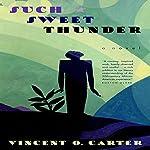 Such Sweet Thunder: A Novel | Vincent O. Carter