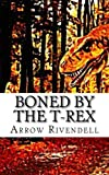 Arrow Rivendell Boned By The T-Rex: Volume 2 (The Dino Love Bone Series)